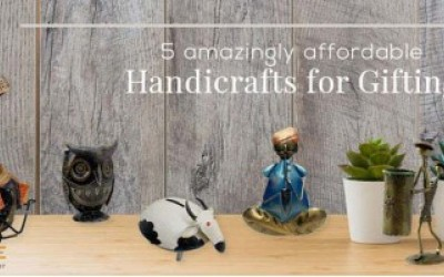 5 AMAZINGLY AFFORDABLE HANDICRAFTS FOR GIFTING